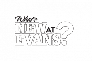 Come see the changes at Evans!