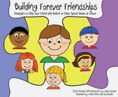 Building Forever Friendship: Strategies to Help Your Friend with Autism or Other Special Needs at School
