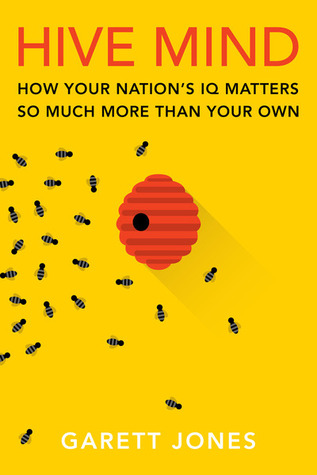 Book cover of Hive Mind: How Your Nation's IQ Matters So Much More Than Your Own by Garett Jones