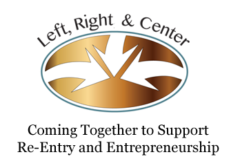 Left, Right, & Center -- Coming Together to Support Re-Entry and Entrepreneurship