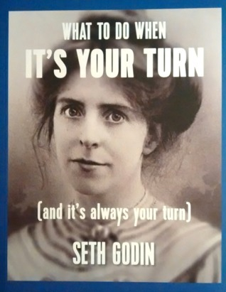 Book cover of What To Do When It's Your Turn (And It's Always Your Turn) by Seth Godin